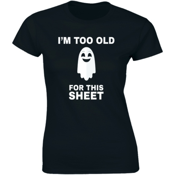 Half It Tops - I'm Too Old For This Sheet Boo Halloween T-shirt